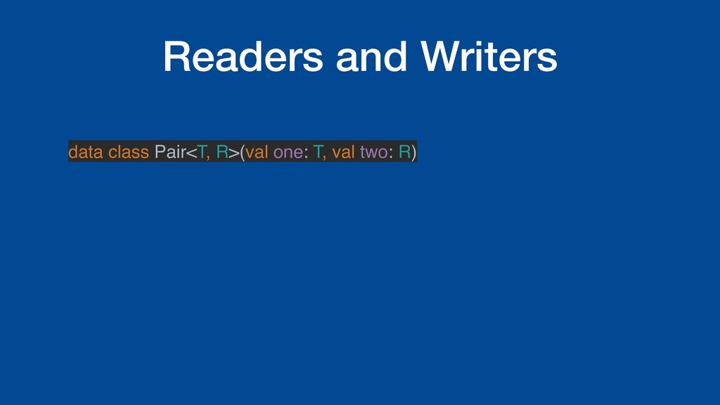 Readers and Writers data class Pair<T, R>(val o...