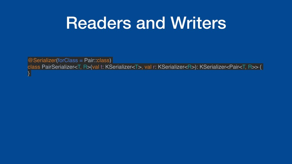 Readers and Writers @Serializer(forClass = Pair...