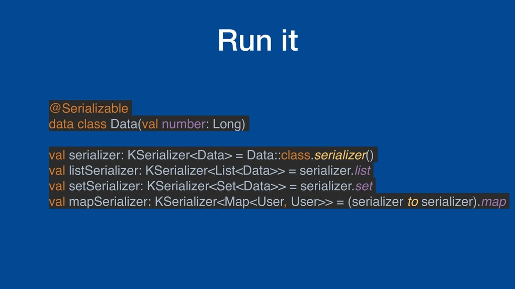 Run it @Serializable data class Data(val number...