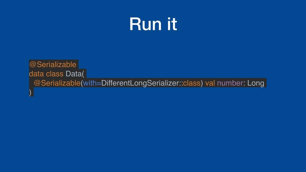 Run it @Serializable data class Data( @Serializ...
