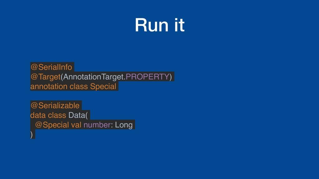 Run it @SerialInfo @Target(AnnotationTarget.PRO...