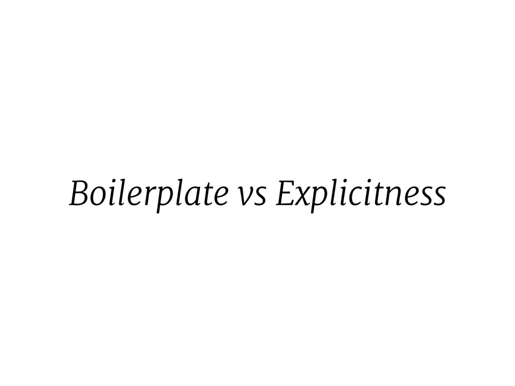 Boilerplate vs Explicitness