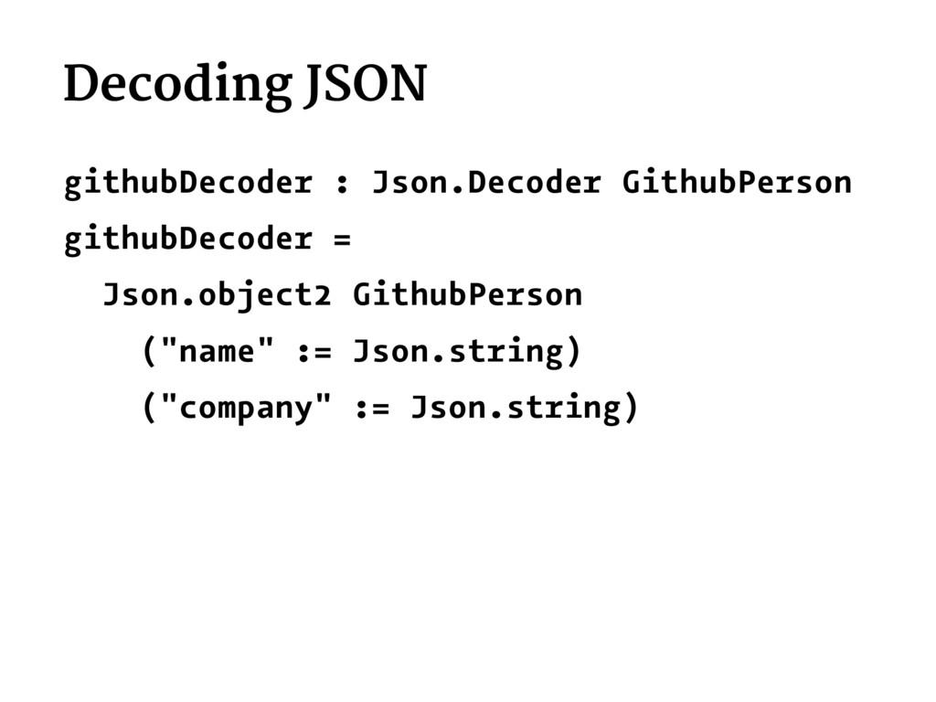 Decoding JSON githubDecoder : Json.Decoder Gith...