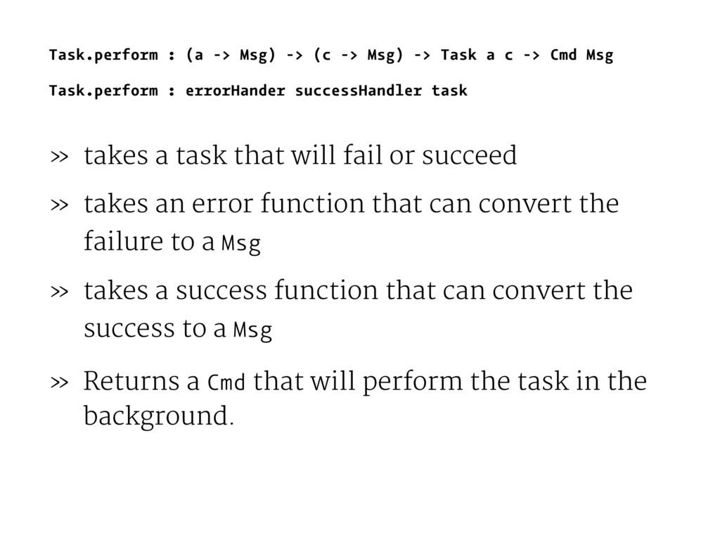 Task.perform : (a -> Msg) -> (c -> Msg) -> Task...