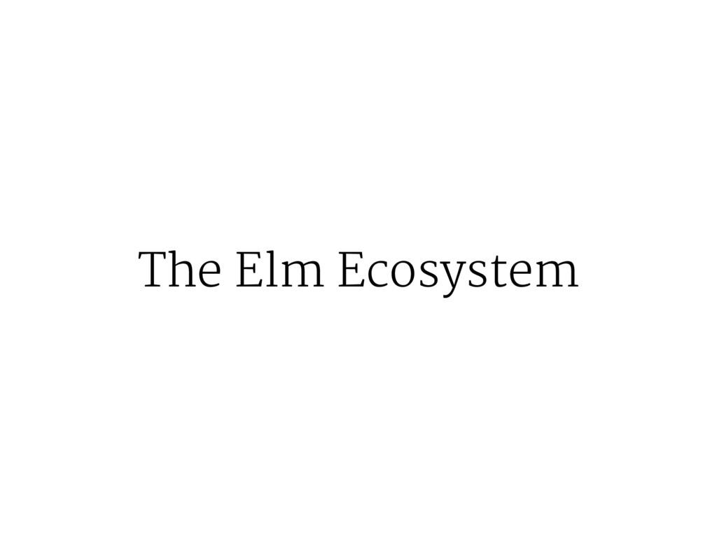 The Elm Ecosystem