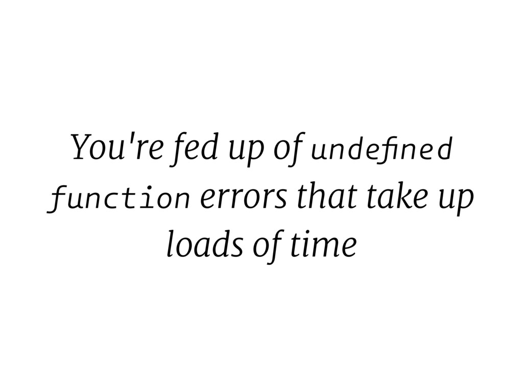 You're fed up of undefined function errors that ...