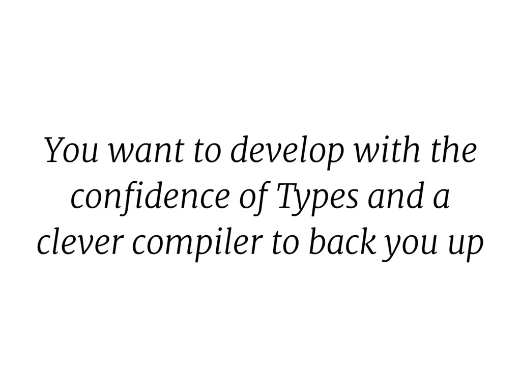 You want to develop with the confidence of Type...