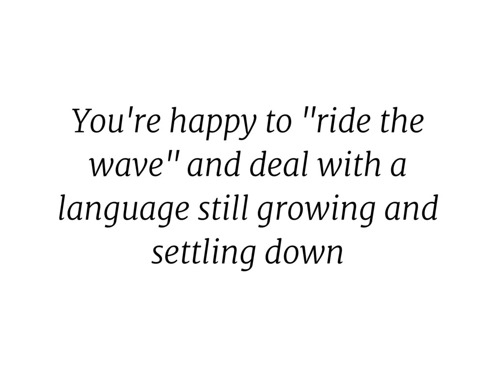 """You're happy to """"ride the wave"""" and deal with a..."""
