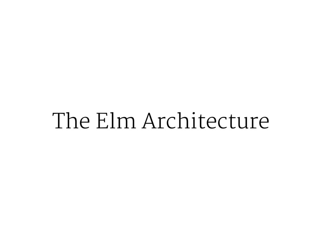 The Elm Architecture