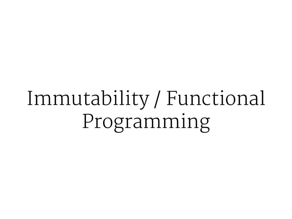 Immutability / Functional Programming