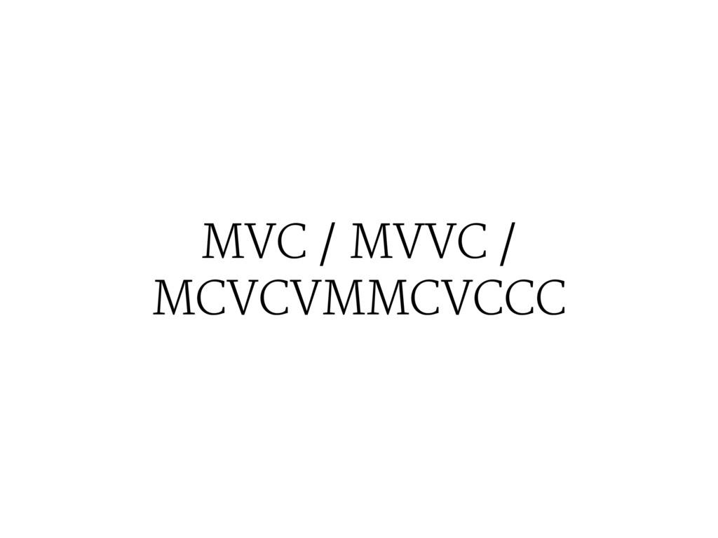 MVC / MVVC / MCVCVMMCVCCC
