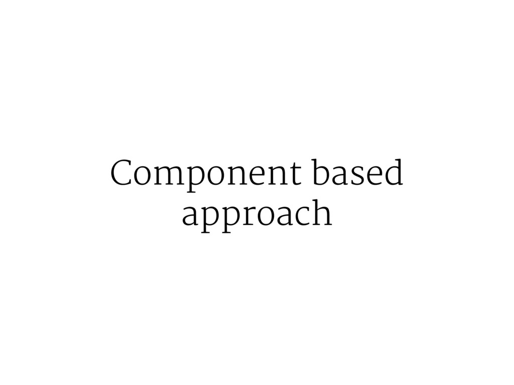 Component based approach