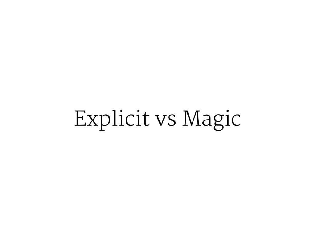 Explicit vs Magic