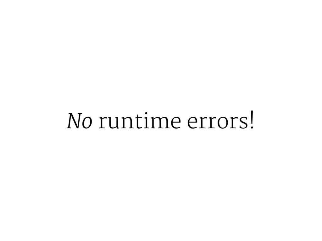 No runtime errors!