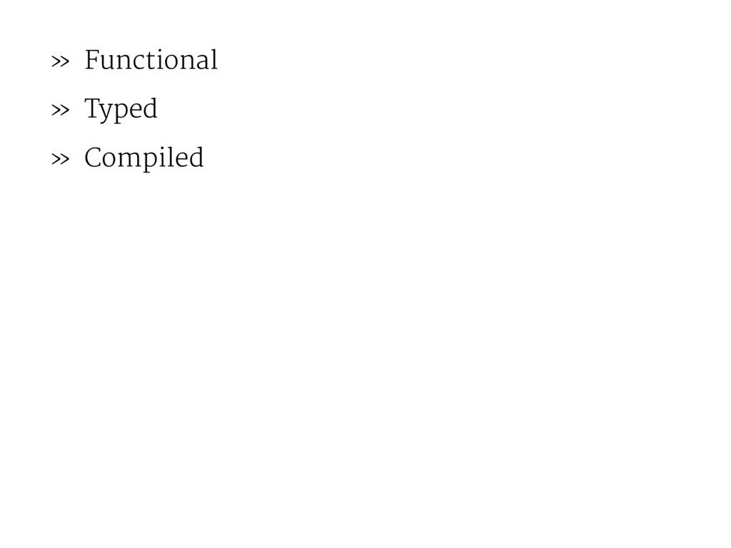 » Functional » Typed » Compiled