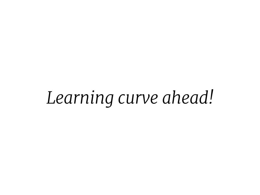 Learning curve ahead!