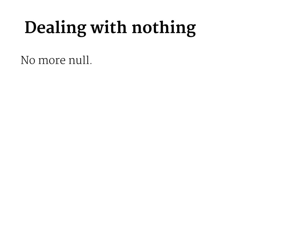 Dealing with nothing No more null.
