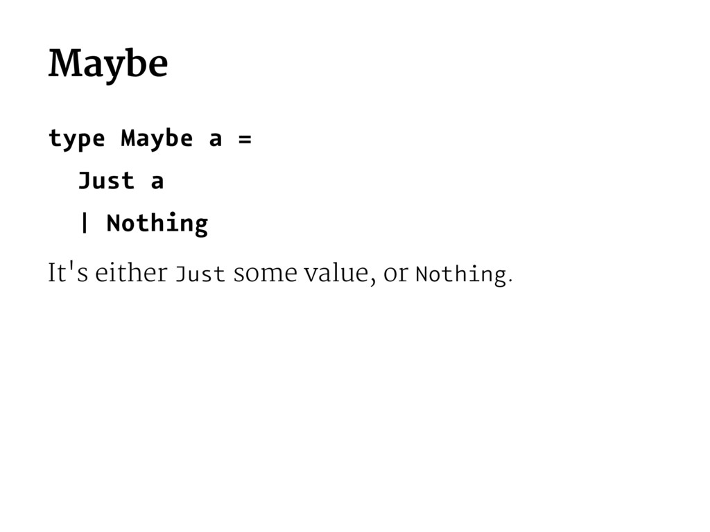 Maybe type Maybe a = Just a | Nothing It's eith...