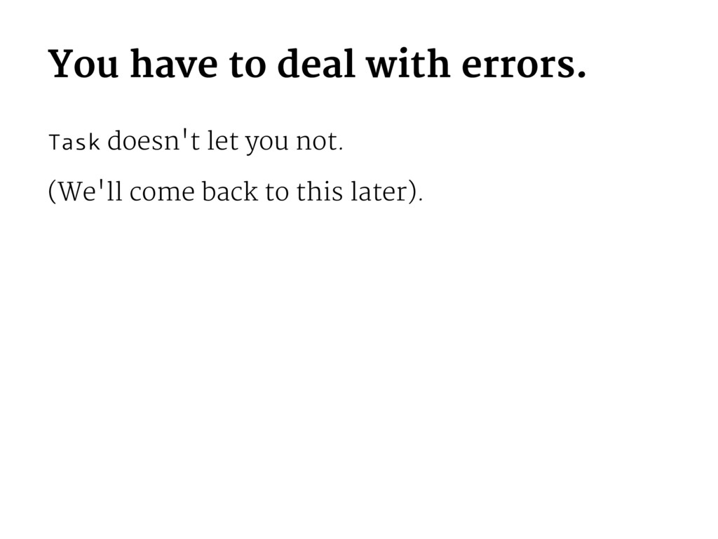You have to deal with errors. Task doesn't let ...