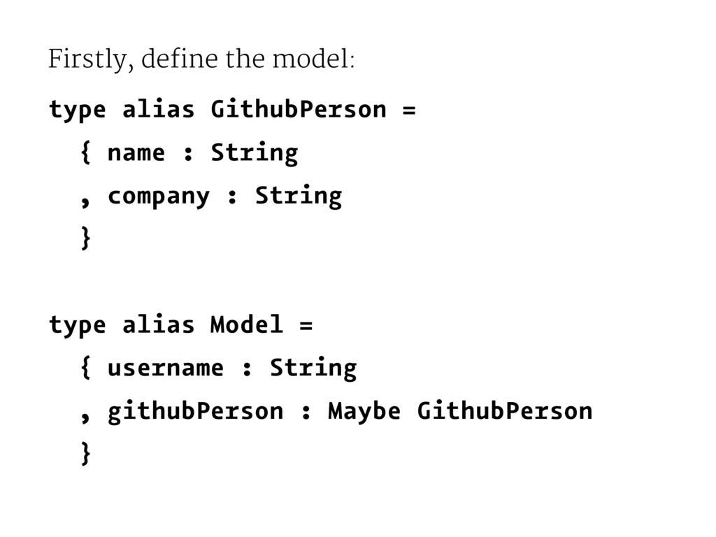 Firstly, define the model: type alias GithubPer...