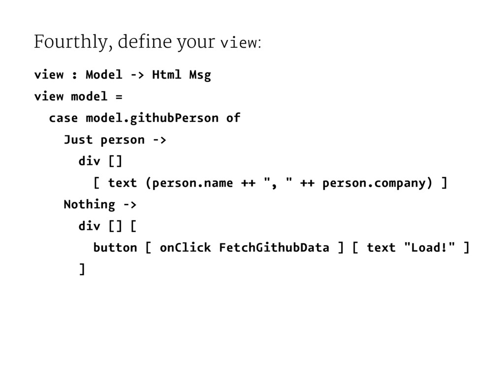 Fourthly, define your view: view : Model -> Htm...