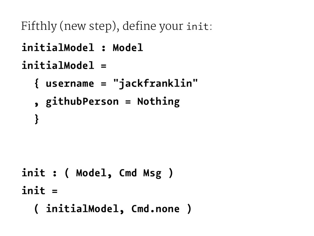 Fifthly (new step), define your init: initialMo...