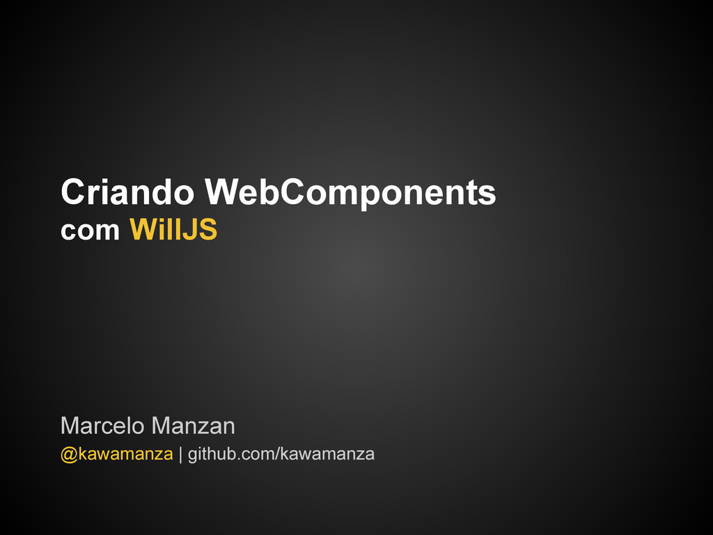 Criando WebComponents com WillJS Marcelo Manzan...
