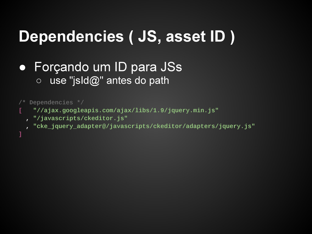 Dependencies ( JS, asset ID ) ● Forçando um ID ...