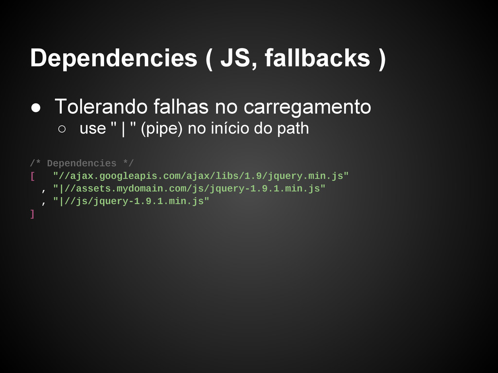 Dependencies ( JS, fallbacks ) ● Tolerando falh...
