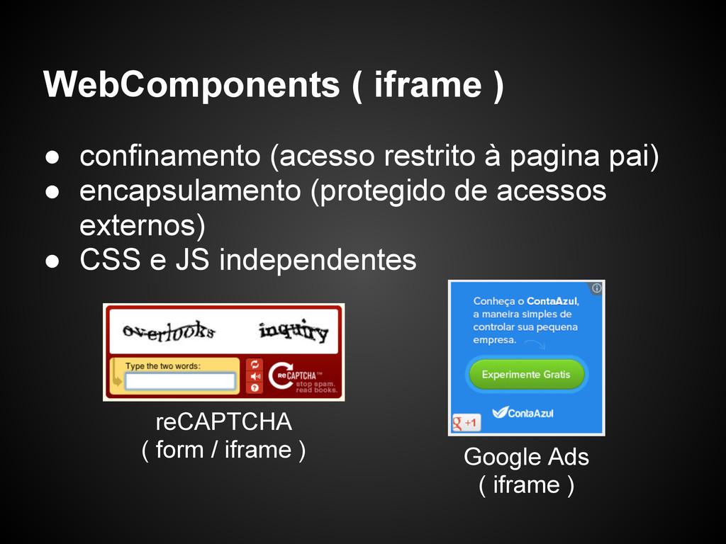 WebComponents ( iframe ) ● confinamento (acesso...