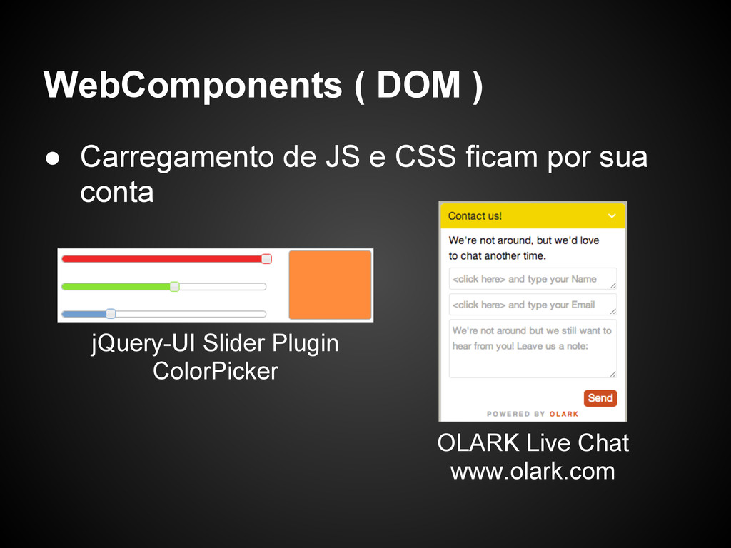 WebComponents ( DOM ) ● Carregamento de JS e CS...