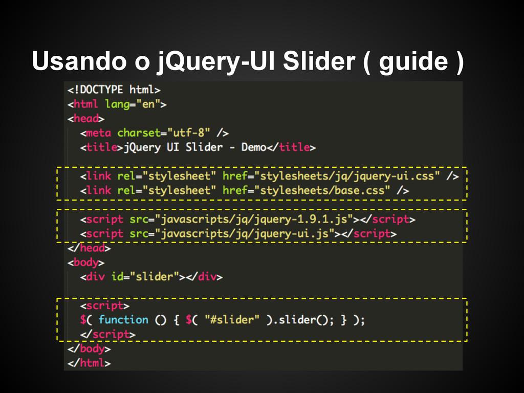 Usando o jQuery-UI Slider ( guide )