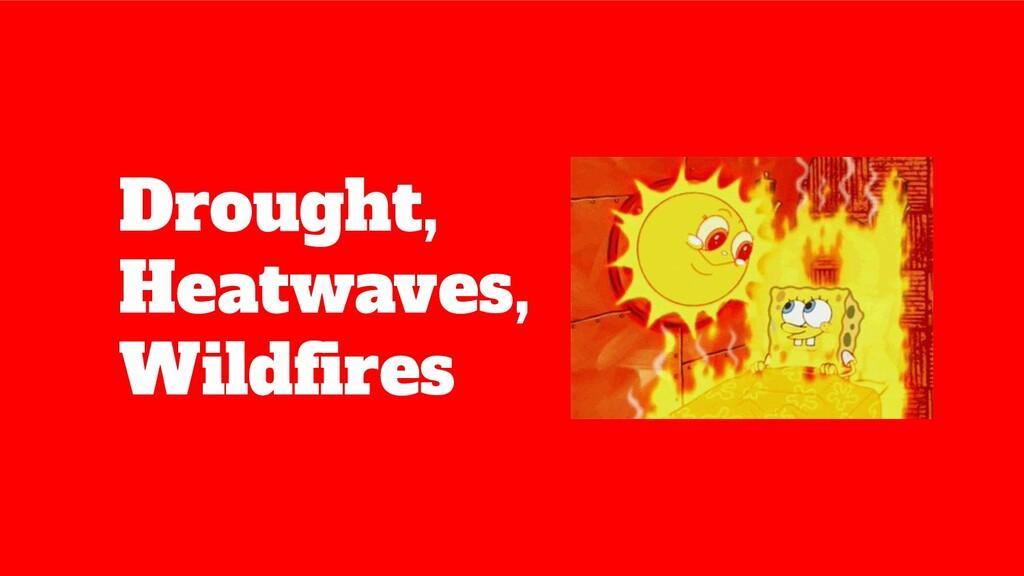 Drought, Heatwaves, Wildfires