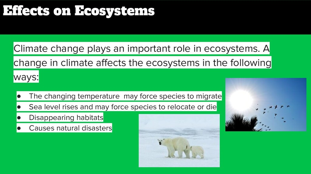 Effects on Ecosystems Climate change plays an i...