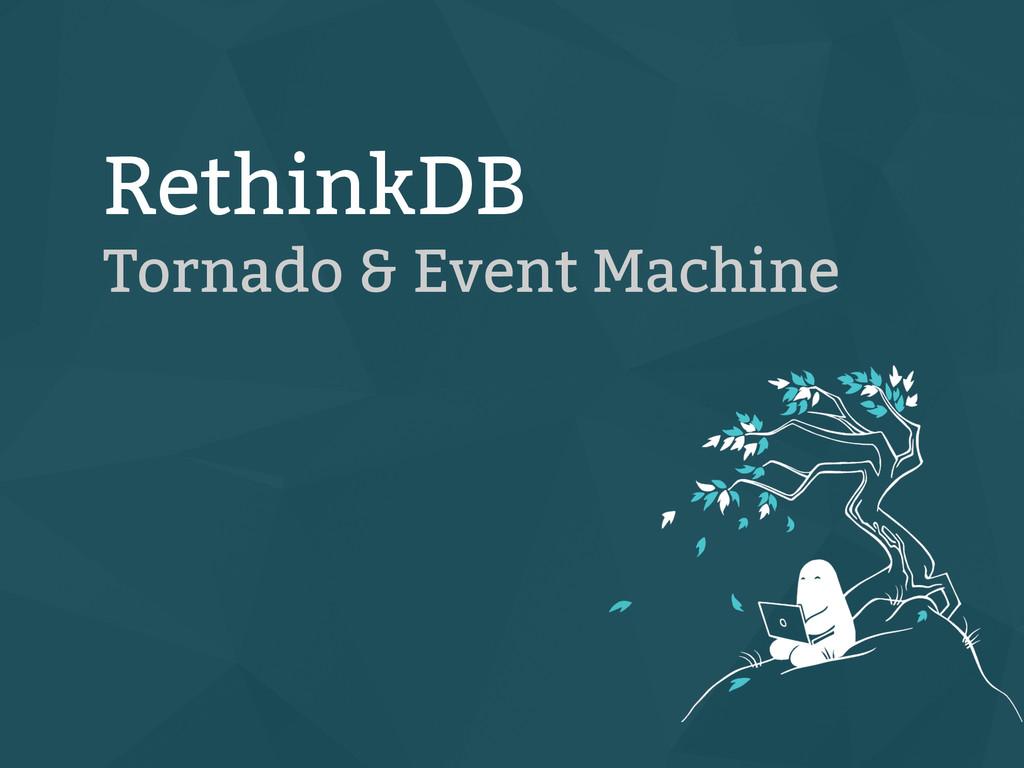 RethinkDB Tornado & Event Machine