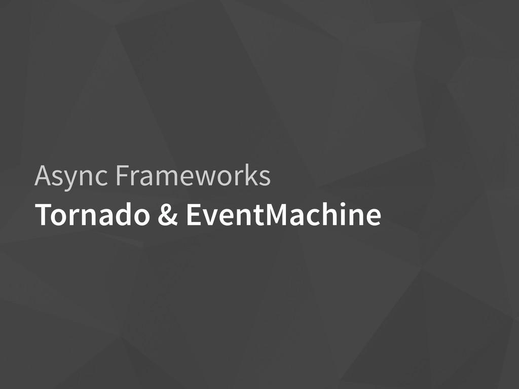 Async Frameworks Tornado & EventMachine