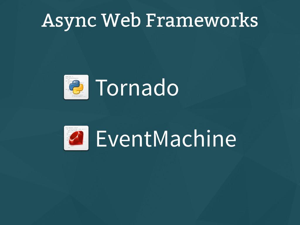 Async Web Frameworks Tornado EventMachine