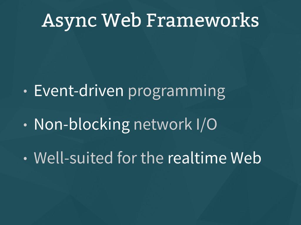 Async Web Frameworks • Event-driven programming...