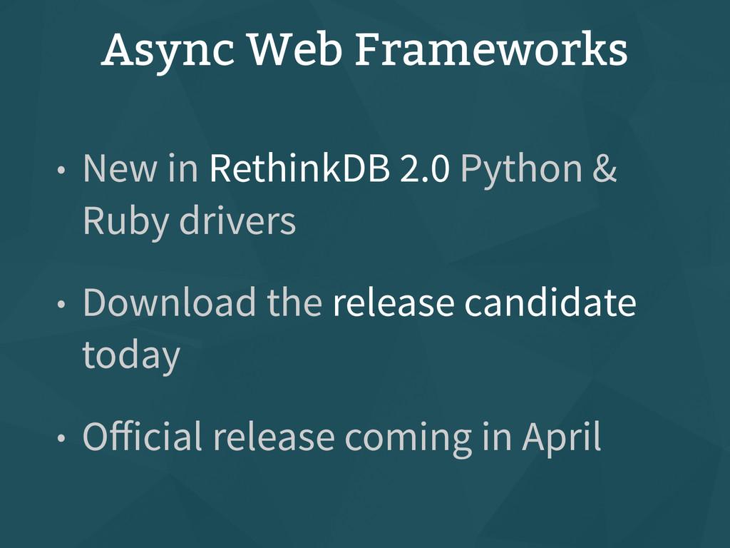 Async Web Frameworks • New in RethinkDB 2.0 Pyt...