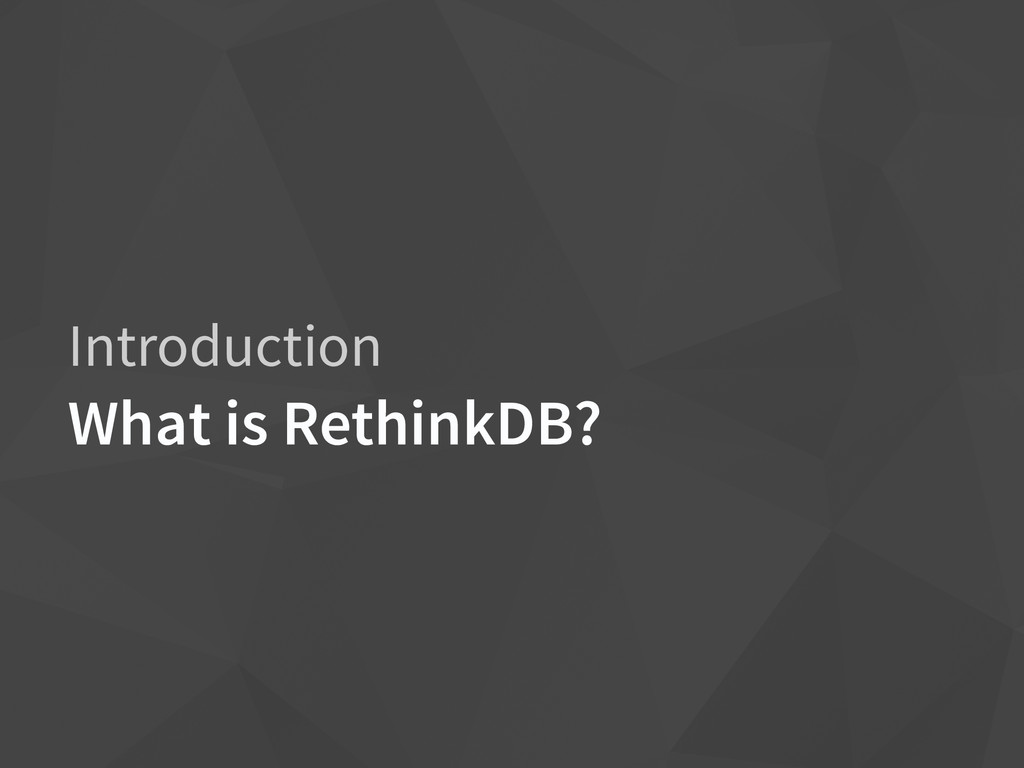 Introduction What is RethinkDB?