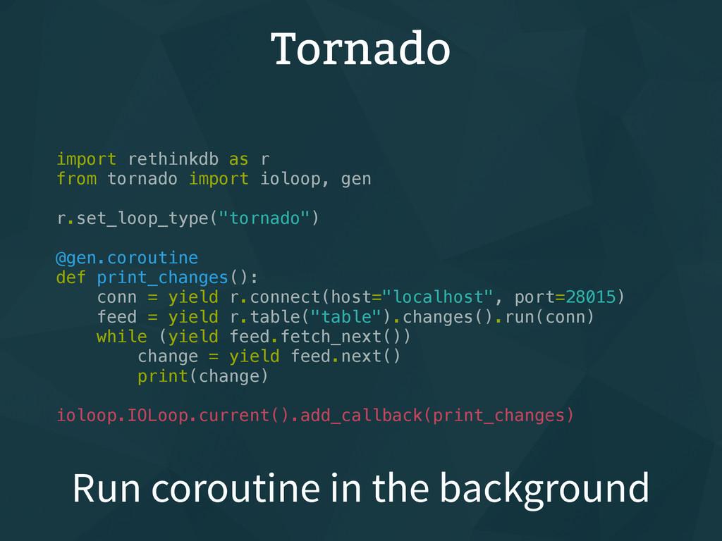 Tornado import rethinkdb as r from tornado impo...