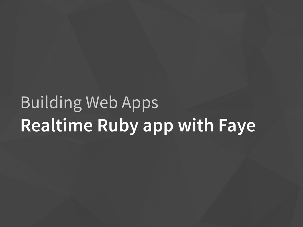 Building Web Apps Realtime Ruby app with Faye