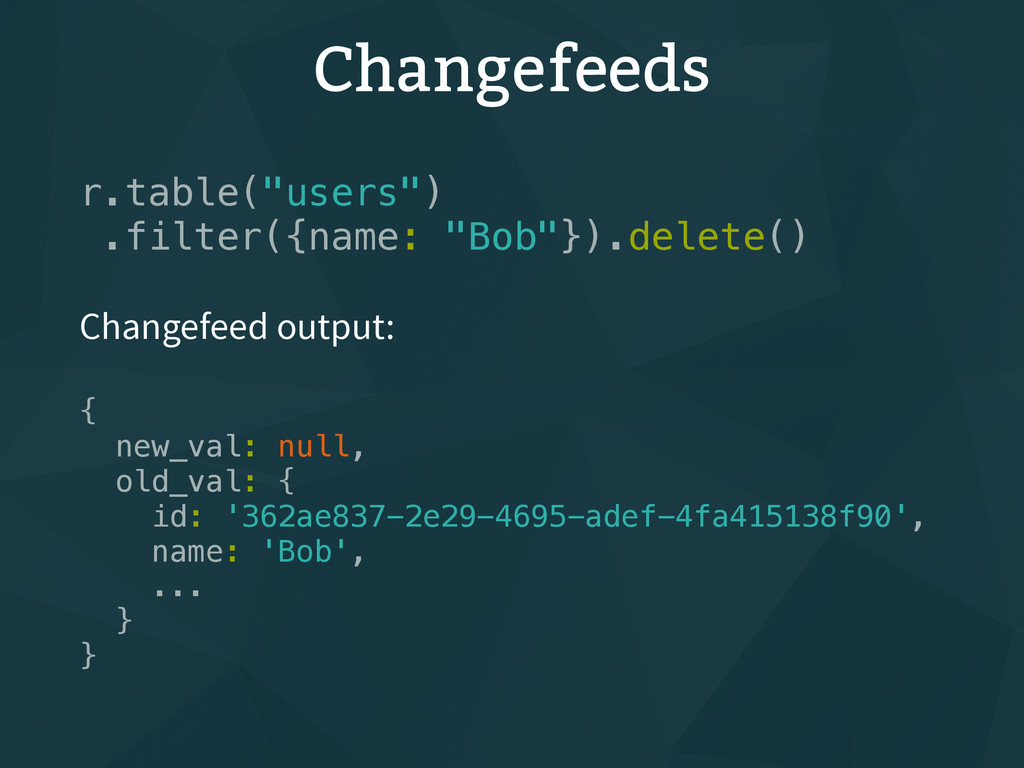 """Changefeeds r.table(""""users"""") .filter({name: """"Bo..."""