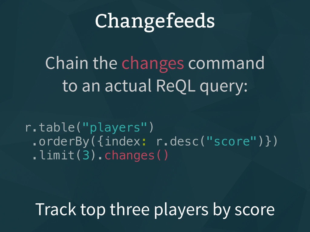 """Changefeeds r.table(""""players"""") .orderBy({index:..."""