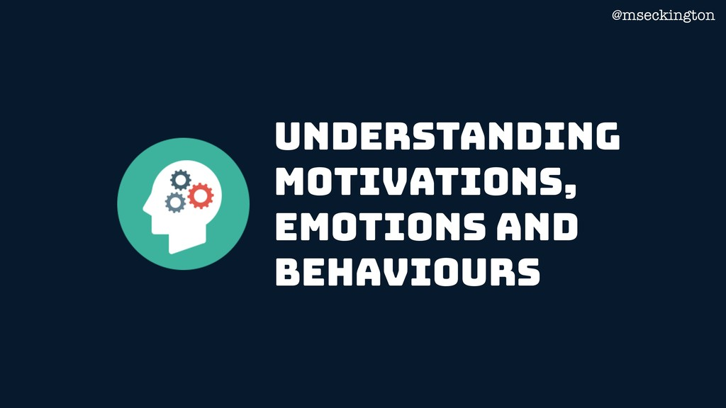 @mseckington Understanding Motivations, Emotion...