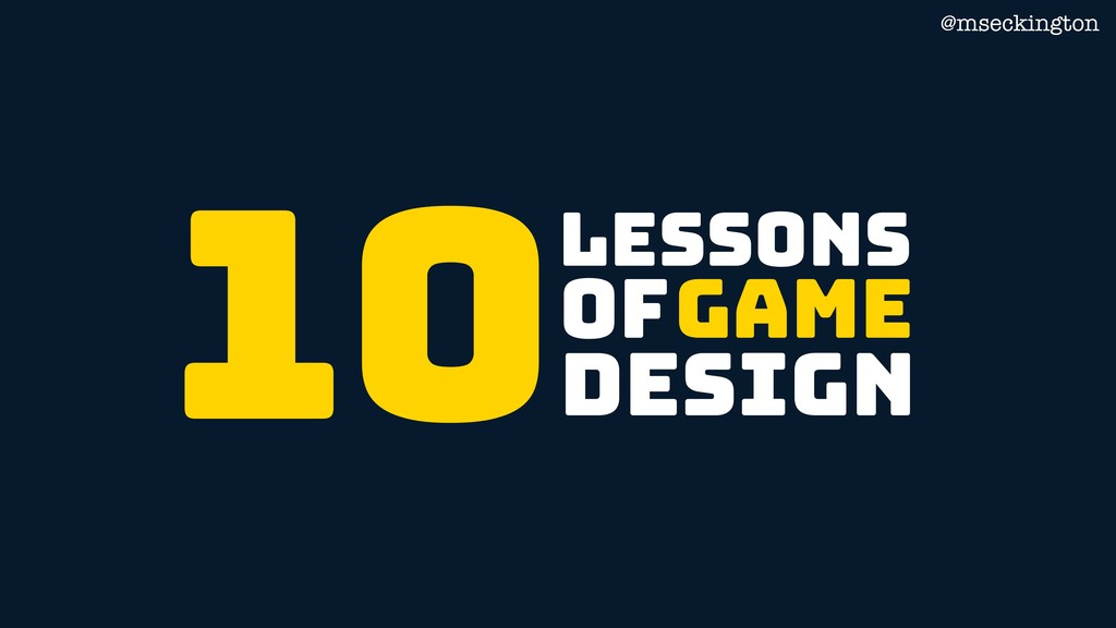 @mseckington lessons Game DESIGN OF 10