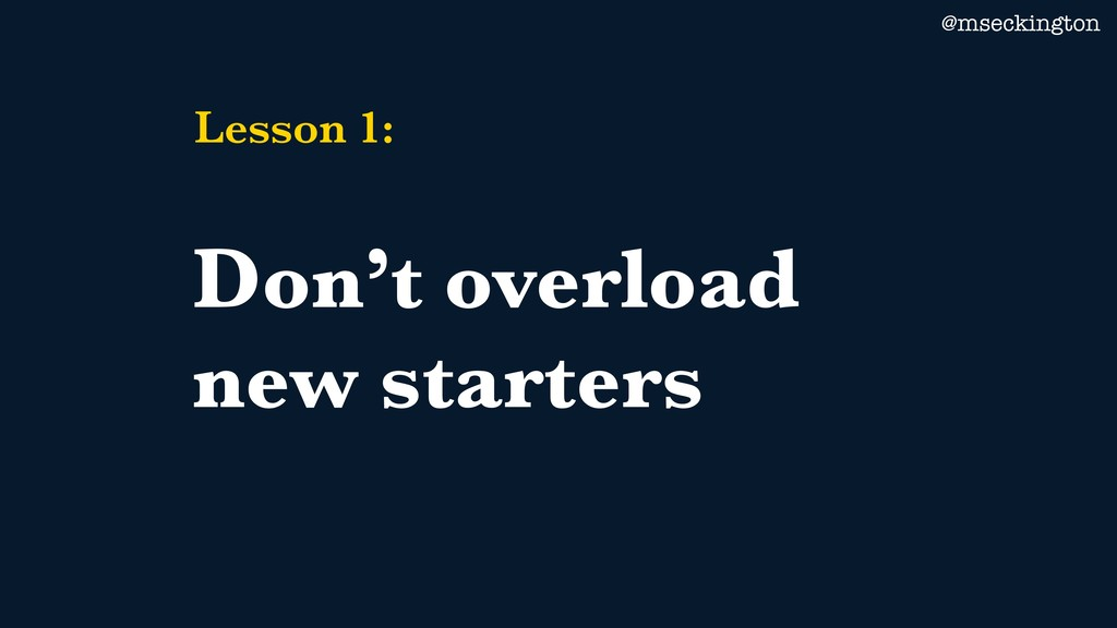 @mseckington Lesson 1: Don't overload new start...