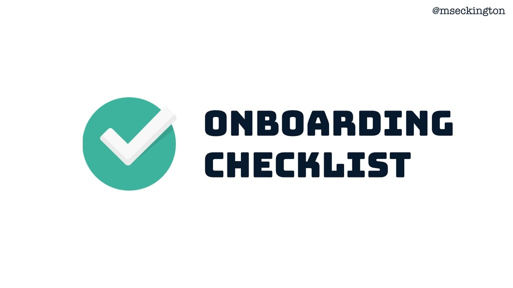 @mseckington Onboarding checklist