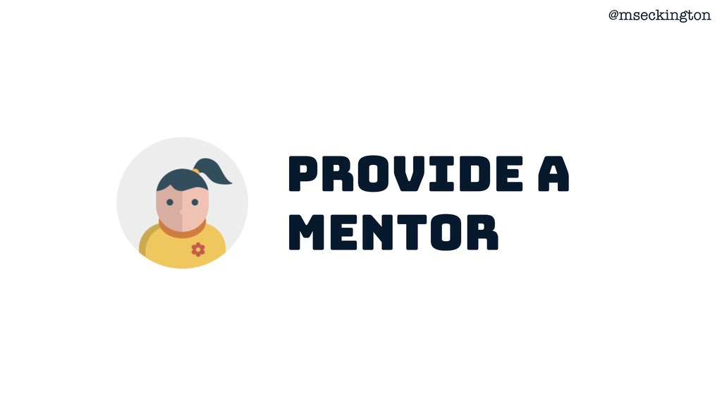 @mseckington Provide a mentor