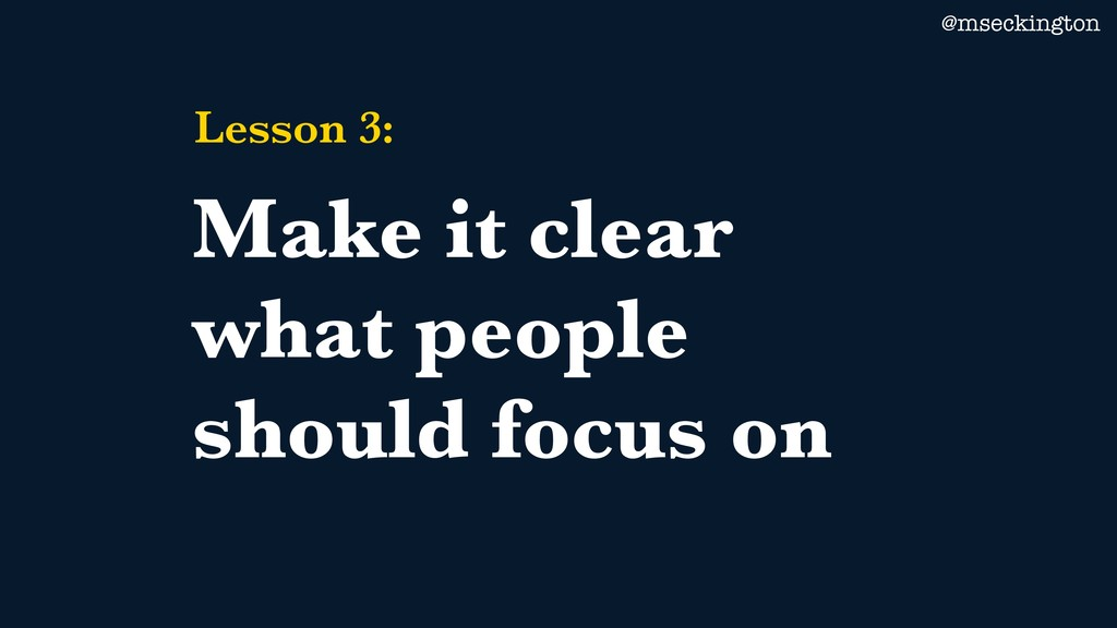 @mseckington Lesson 3: Make it clear what peopl...